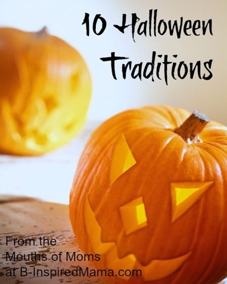 10 Halloween Traditions [From the Mouths of Moms] | B-Inspired Mama
