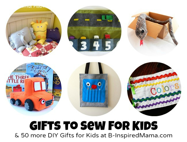Gifts to Sew for Kids + 50 More DIY Gifts at B-InspiredMama.com