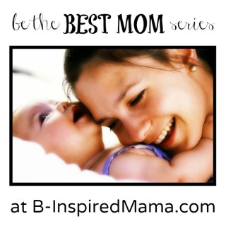 Be the Best Mom Series – Positive Thinking for Finding Joy in Motherhood