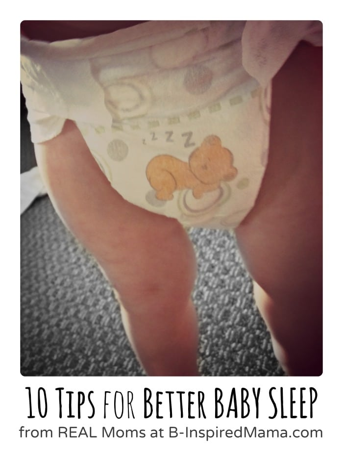 10 Tips for Better Baby Sleep from Real Moms at B-InspiredMama.com