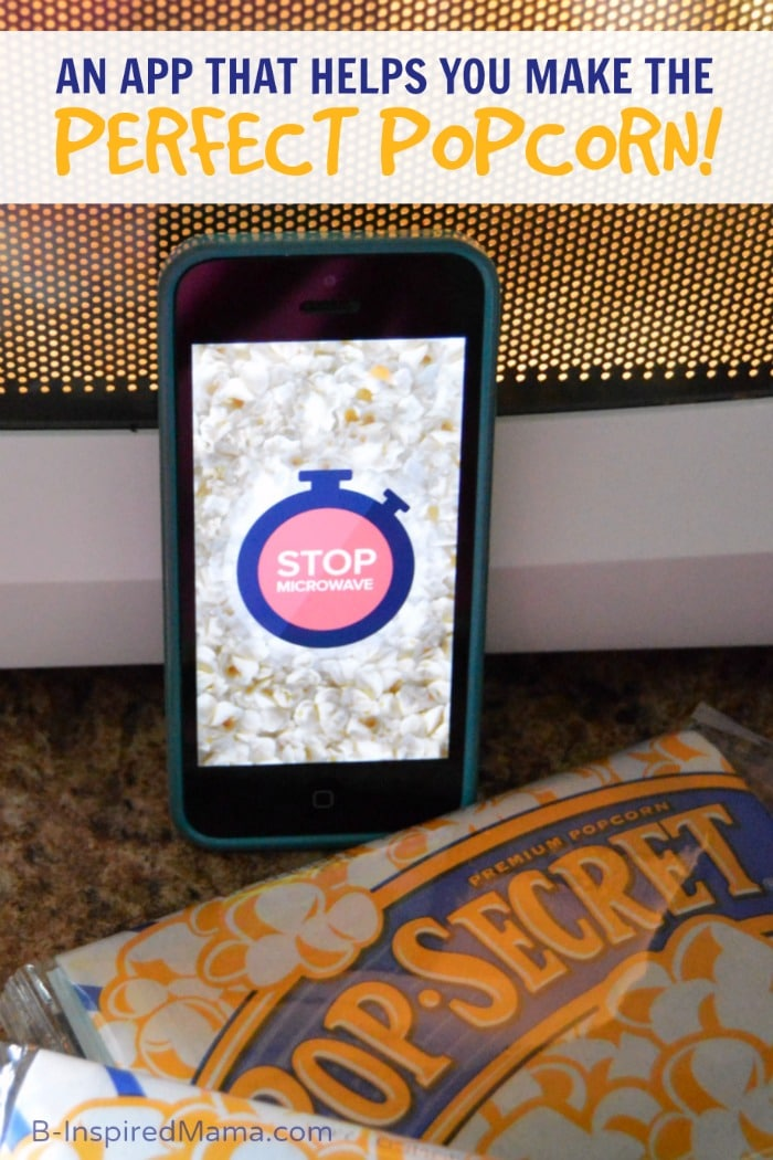 An APP To Help You Make the PERFECT POPCORN! (It's Brilliant!!) #sponsored #GoodbyeBurnedPopcorn #PerfectPop at B-InspiredMama