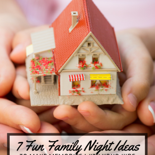 7 Fun Family Home Evening Ideas