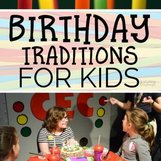 Birthday Traditions for Kids that are Meaningful but EASY to Pull Off!