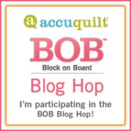 AccuQuilt GO!™ BOB Blog Hop this week and next