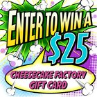 $25 Cheesecake Factory Gift Card - 9/4 {US}