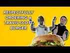 Respectfully Ordering a Travis Scott Burger