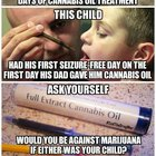 What if it was your child? Do you think individuals in congress and state hesitate to use cannabis if their children need it? NO! So why are they stopping us the average citizen from helping our children?!