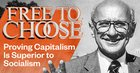 Milton Friedman's Free to Choose Proved Capitalism Is Superior to Socialism