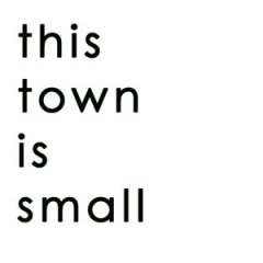 This Town Is Small