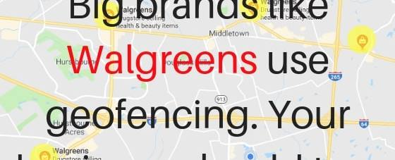 Big-brands-like-Walgreens-use-geofencing.-Your-business-should-too.