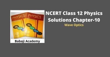 NCERT CLass 12 Physics Chapter 10 wave optics solution