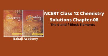 NCERT Class 12 Chemistry Chapter 7 The d-and f-Block Elements Solutions and Notes Pdf Download