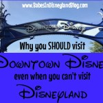 Why you SHOULD do Downtown Disney even when you can't do Disneyland
