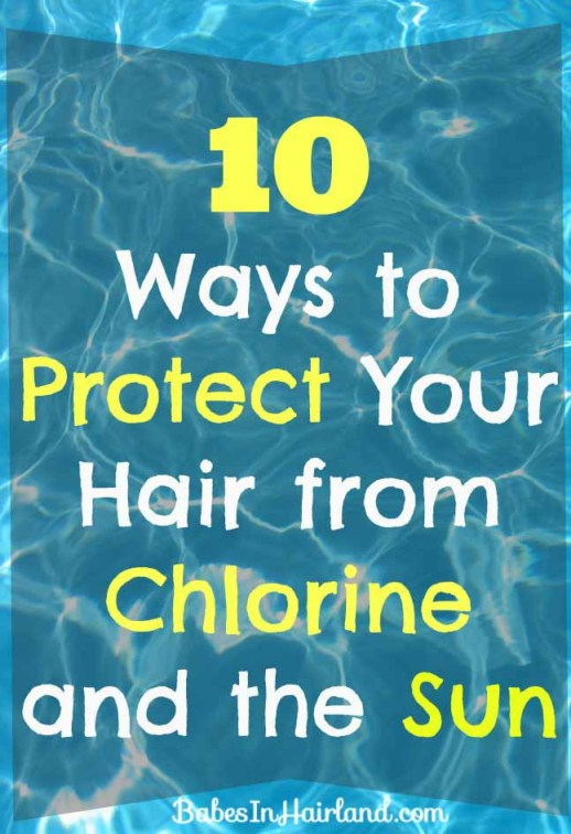 10 Ways to Protect Your Hair from Chlorine & Sun from BabesInHairland.com