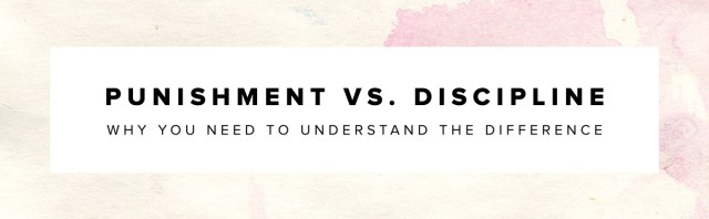 Punishment vs. Discipline--Why You Need to Understand the Difference