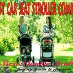 Best Car Seat Stroller Combo Reviews 2018