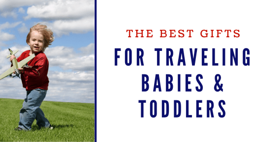 Best Gifts for Traveling Babies & Toddlers