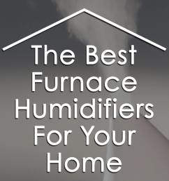 the 9 of the best furnace humidifiers for families with children babydotdot [ 1080 x 1080 Pixel ]