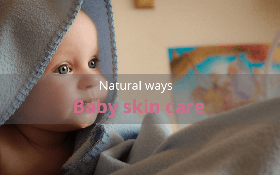 Baby Skin Care, Natural Ways