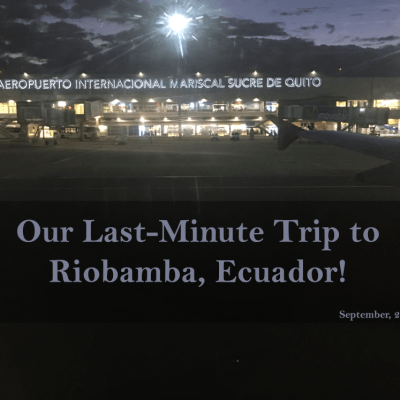 Our Last-Minute Trip to Riobamba, Ecuador!