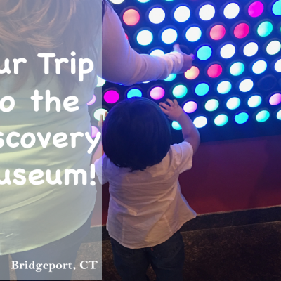 Our Trip To The Discovery Museum in Connecticut!