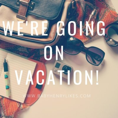 We're Going on Vacation! - Baby Henry Likes - www.BabyHenryLikes.com