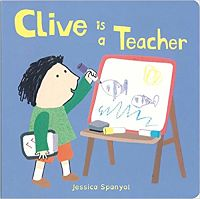 Book cover of Clive is a Teacher by Jessica Spanyol