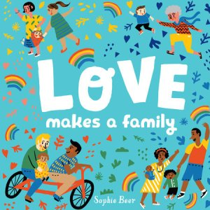 Cover of Love Makes a Family by Sophie Beer