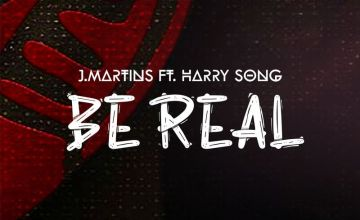 J.Martins Be Real ft Harrysong mp3