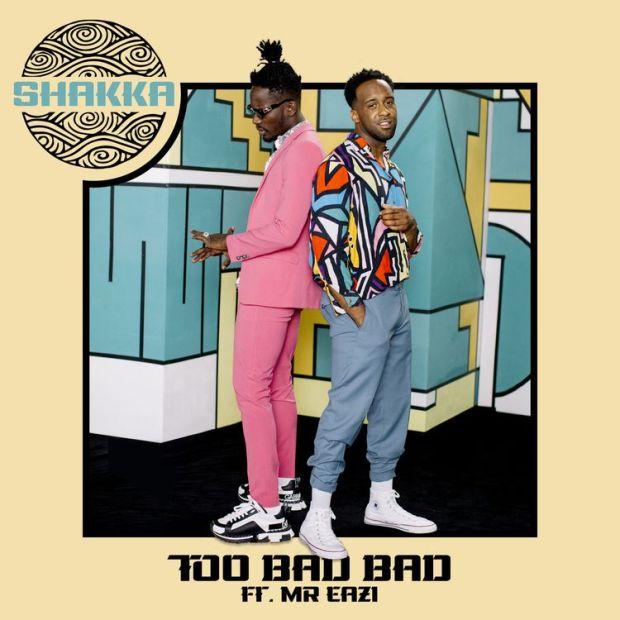 Shakka Too Bad Bad ft Mr Eazi