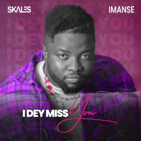 Skales – I Dey Miss You ft. Imanse