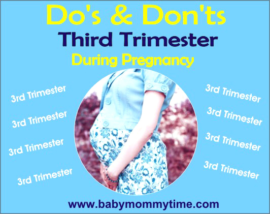 Third Trimester of Pregnancy : Dos and Don'ts