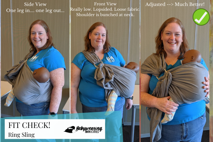 """Three image collage showcasing fit check for a ring sling baby carrier. Left image """"side view, one leg in...one leg out..."""" with demonstration doll lopsided and low. Image two """"front view: Really low. lopsided. loose fabric. shoulder is bunched at neck."""" Third image has doll up to caregiver's neck, both legs bending freely out the sides, fabric spread over the shoulder and rings in corsage position; text """"adjusted --> much better!"""""""