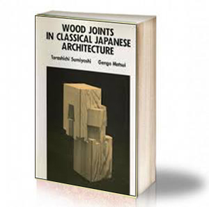 Book Cover: Wood joints in classical Japanese architecture - by Torashichi Sumiyoshi, Gengo Matsui