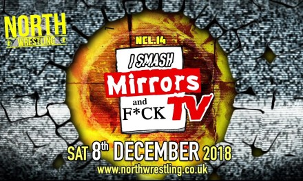 NORTH Wrestling NCL.14: I Smash Mirrors And F*ck TV (December 08, 2018)