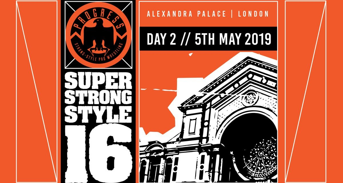 PROGRESS Chapter 88: Super Strong Style 16 2019 – Night Two (May 05, 2019)