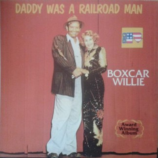 Boxcar Willie Daddy was a railroad man