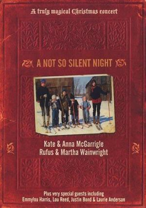 A not so silent night Kate & Anna McGarrigle, Rufus & Martha Wainwright