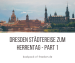 Dresden Städtereise zum Herrentag - Part 1