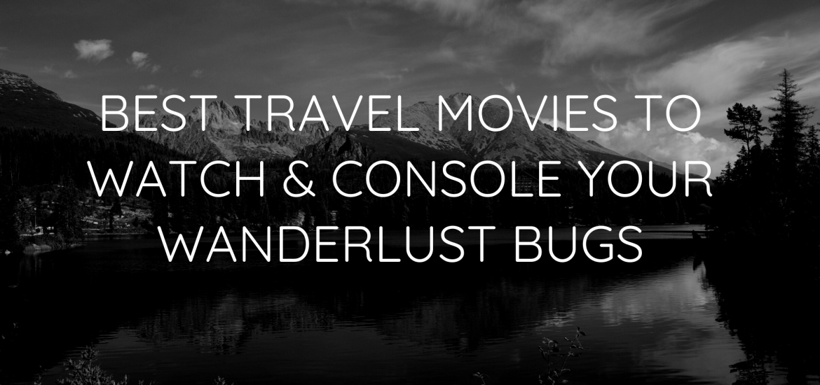 Best Travel Movies To Watch & Console Your Wanderlust Bugs