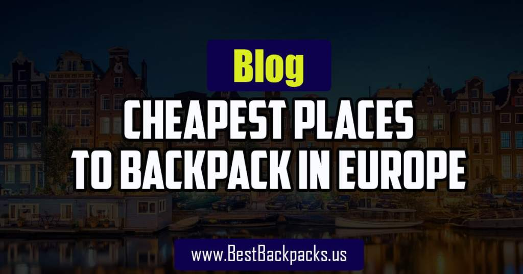 Cheapest Places to Backpack in Europe
