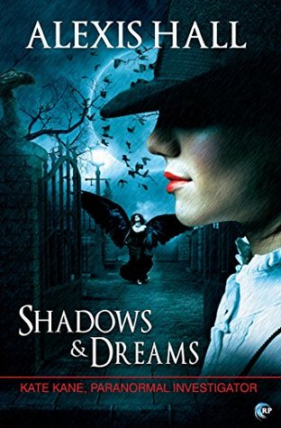 Review: Shadows & Dreams (Kate Kane, Paranormal Investigator book 2) by Alexis Hall