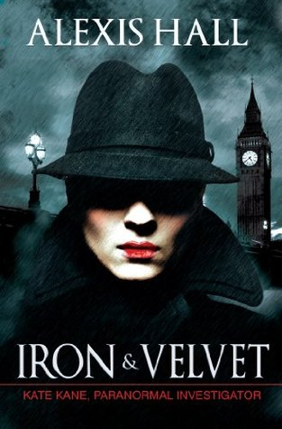 Review: Iron & Velvet (Kate Kane, Paranormal Investigator book 1) by Alexis Hall