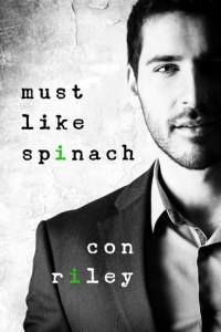 Cover Must Like Spinach by Con Riley