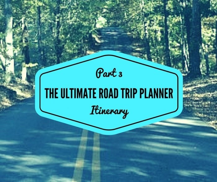 The Ultimate Road Trip Planner: Part 3 Itinerary