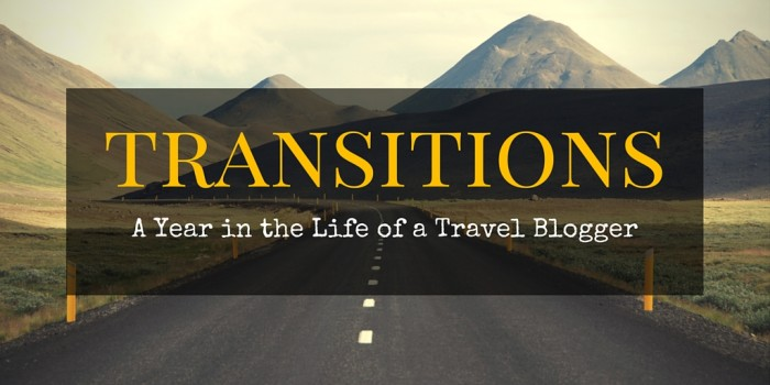 transitions e1450879255943 - Transitions: A Year in the Life of a Travel Blogger