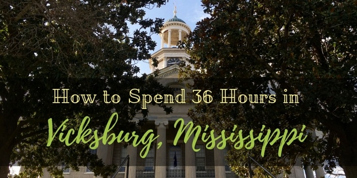 How to Spend 36 Hours in Vicksburg Mississippi Backroad Planet