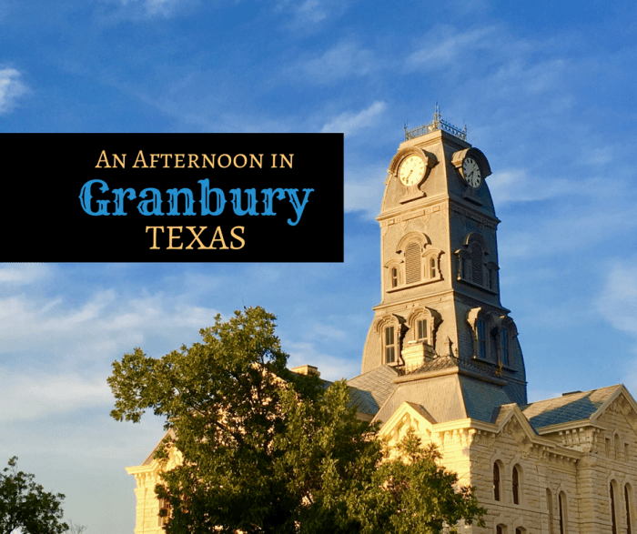 An Afternoon to Explore Granbury Texas