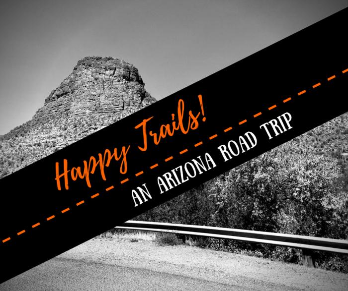 Happy Trails!: An Arizona Road Trip