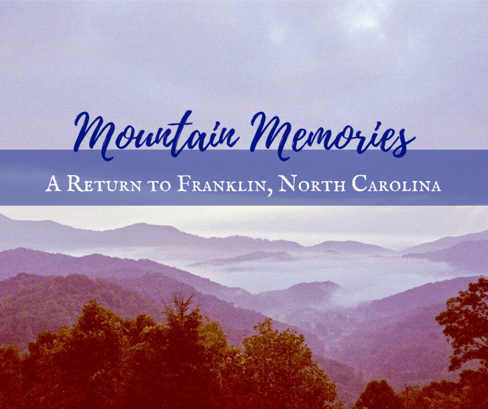 Mountain Memories: A Return to Franklin, North Carolina